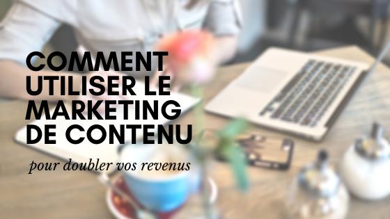 Comment utiliser le marketing de contenu pour doubler vos revenus
